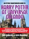 An Utterly Unauthorized Guide to Harry Potter at Universal Orlando (eBook)
