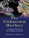 The Unknown Mother (eBook): A Magical Walk with the Goddess of Sound