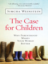 The Case for Children (eBook): Why Parenthood Makes Your World Better