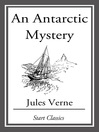 An Antarctic Mystery (eBook): Voyages Extraordinaires Series, Book 44