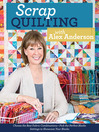 Scrap Quilting with Alex Anderson (eBook): Choose the Best Fabric Combinations, Pick the Perfect Blocks, Settings to Showcase Your Blocks