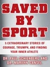 Saved by Sport (eBook): 5 Extraordinary Stories of Courage, Triumph, and Finding Your Inner Athlete