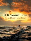 If It Wasn't Love (eBook): Sex, Death and God