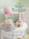 Baby Boutique (eBook): 16 Handmade Projects, Shoes, Hats, Bags, Toys & More