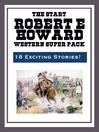 The Robert E. Howard Western Super Pack (eBook)