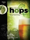 For the Love of Hops (eBook): The Practical Guide to Aroma, Bitterness and the Culture of Hops