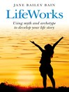LifeWorks (eBook): Using Myth and Archetype to Develop your Life Story
