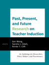 Past, Present, and Future Research on Teacher Induction (eBook): An Anthology for Researchers, Policy Makers, and Practitioners