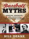 Baseball Myths (eBook): Debating, Debunking, and Disproving Tales from the Diamond