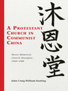 A Protestant Church in Communist China (eBook): Moore Memorial Church Shanghai 1949-1989