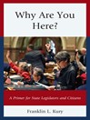 Why Are You Here? (eBook): A Primer for State Legislators and Citizens