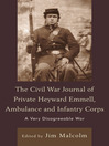 The Civil War Journal of Private Heyward Emmell, Ambulance and Infantry Corps (eBook): A Very Disagreeable War