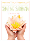 Sharing Sadhana (eBook): Insights and Inspiration for a Personal Yoga Practice