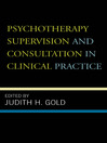Psychotherapy Supervision and Consultation in Clinical Practice (eBook)