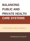 Balancing Public and Private Health Care Systems (eBook): The Sub-Saharan African Experience