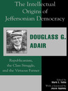 The Intellectual Origins of Jeffersonian Democracy (eBook): Republicanism, the Class Struggle, and the Virtuous Farmer