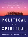 Political and Spiritual (eBook): Essays on Religion, Environment, Disability, and Justice