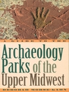 A Guide to the Archaeology Parks of the Upper Midwest (eBook)