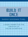 Build It Once (eBook): A Basic Primer for the Creation of Online Exhibitions