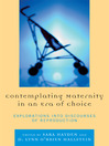 Contemplating Maternity in an Era of Choice (eBook): Explorations into Discourses of Reproduction
