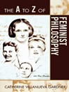 The A to Z of Feminist Philosophy (eBook)