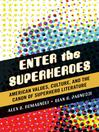 Enter the Superheroes (eBook): American Values, Culture, and the Canon of Superhero Literature