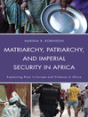 Matriarchy, Patriarchy, and Imperial Security in Africa (eBook): Explaining Riots in Europe and Violence in Africa