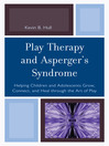Play Therapy and Asperger's Syndrome (eBook): Helping Children and Adolescents Grow, Connect, and Heal through the Art of Play