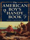The American Boy's Handy Book (eBook): What to Do and How to Do It