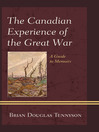 The Canadian Experience of the Great War (eBook): A Guide to Memoirs