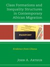 Class Formations and Inequality Structures in Contemporary African Migration (eBook): Evidence from Ghana