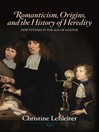 Romanticism, Origins, and the History of Heredity (eBook)