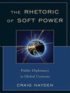 The Rhetoric of Soft Power (eBook): Public Diplomacy in Global Contexts