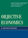 Objective Economics (eBook): How Ayn Rand's Philosophy Changes Everything about Economics