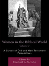 Women in the Biblical World, Volume 2 (eBook): A Survey of Old and New Testament Perspectives