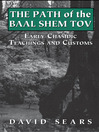 Path of the Baal Shem Tov (eBook): Early Chasidic Teachings and Customs