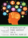 Portrait of the Artist as a Young Adult (eBook): The Arts in Young Adult Literature