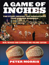 A Game of Inches (eBook): The Stories Behind the Innovations That Shaped Baseball: The Game on the Field