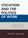 Vocation and the Politics of Work (eBook): Popular Theology in a Consumer Culture