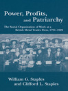 Power, Profits, and Patriarchy (eBook): The Social Organization of Work at a British Metal Trades Firm, 1791-1922