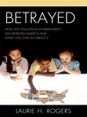 Betrayed (eBook): How the Education Establishment has Betrayed America and What You Can Do about it