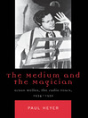 The Medium and the Magician (eBook): Orson Welles, the Radio Years, 1934-1952