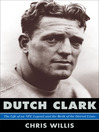 Dutch Clark (eBook): The Life of an NFL Legend and the Birth of the Detroit Lions