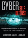Cyber Self-Defense (eBook): Expert Advice to Avoid Online Predators, Identity Theft, and Cyberbullying