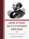 John Stuart Mill's Platonic Heritage (eBook): Happiness through Character