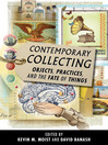 Contemporary Collecting (eBook): Objects, Practices, and the Fate of Things