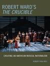 Robert Ward's The Crucible (eBook): Creating an American Musical Nationalism