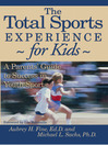 The Total Sports Experience for Kids (eBook): A Parent's Guide for Success in Youth Sports