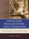 Idealism, Pragmatism, and Feminism (eBook): The Philosophy of Ella Lyman Cabot