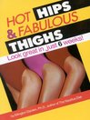 Hot Hips and Fabulous Thighs (eBook): Look Great in Just 6 Weeks